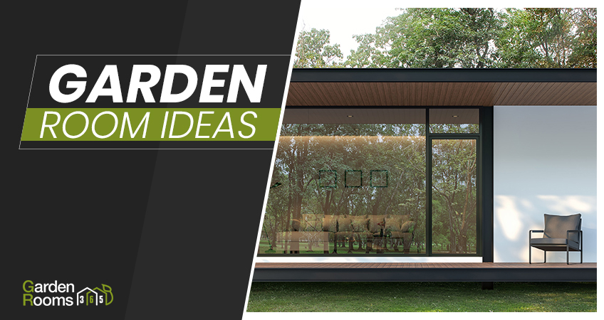 Garden Room Ideas: The Best Options For Garden Buildings!